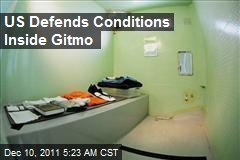 US Defends Conditions Inside Gitmo