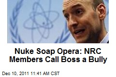Nuke Soap Opera: NRC Members Call Boss a Bully