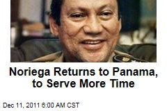 Manuel Noriega Returns Home to Panama, to Serve More Time