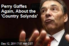 Yet Another Rick Perry Gaffe, This Time About the 'Country Solynda'