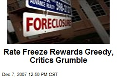 Rate Freeze Rewards Greedy, Critics Grumble
