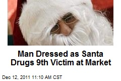 Man Dressed as Santa Drugs 9th Victim at Market