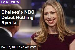Chelsea Clinton Debuts on NBC's 'Rock Center With Brian Williams', and It's Nothing Special, Say Critics