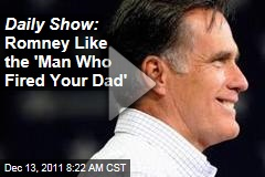 'Daily Show' Video: Mitt Romney Like the 'Man Who Just Fired Your Dad'