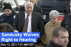 Jerry Sandusky Waives Right to Hearing