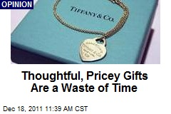Thoughtful, Pricey Gifts Are a Waste of Time