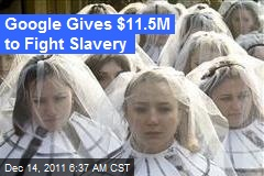 Google Gives $11.5M to Fight Slavery