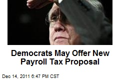 Democrats May Offer New Payroll Tax Proposal