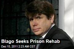 Rod Blagojevich Seeks Prison Rehab