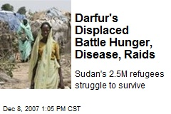 Darfur's Displaced Battle Hunger, Disease, Raids