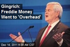 Gingrich: Freddie Money Went to 'Overhead'