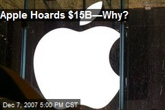 Apple Hoards $15B—Why?