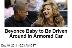 Jay-Z, Beyonce Baby to Be Driven Around in Armored Vehicle