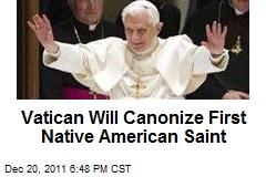 Vatican Will Canonize First Native American Saint