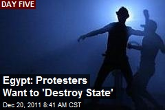 Egypt: Protesters Want to 'Destroy State'