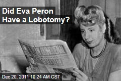 Did Eva Peron Have a Lobotomy?