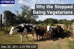 Why We Stopped Being Vegetarians