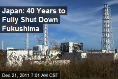 Japan: 40 Years to Fully Shut Down Fukushima