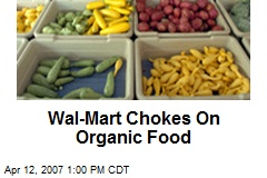 Wal-Mart Chokes On Organic Food