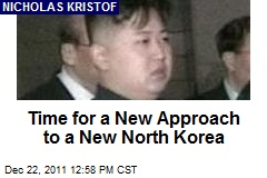Time for a New Approach to a New North Korea