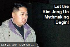 Let the Kim Jong Un Mythmaking Begin!