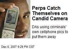 Perps Catch Themselves on Candid Camera
