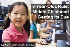 6-Year-Olds Rule: Middle Childhood Getting Its Due