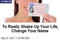 To Really Shake Up Your Life, Change Your Name