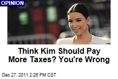 Think Kim Kardashian Should Pay More Taxes? You're Wrong