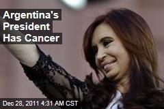 Argentina's President Cristina Fernandez Kirchner Has Cancer