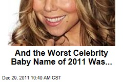 Worst Celebrity Baby Names of 2011