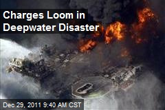 Charges Loom in Deepwater Disaster