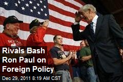 Rivals Bash Ron Paul on Foreign Policy