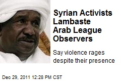 Syrian Activists Lambaste Arab League Observers
