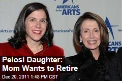 Alexandra Pelosi Says Her Mom, Nancy, Would Love to Retire and 'Have a Life'