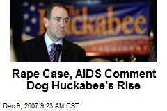 Rape Case, AIDS Comment Dog Huckabee's Rise