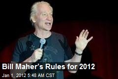 Bill Maher's Rules for 2012