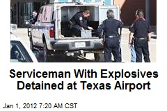 Serviceman With Explosives Detained at Texas Airport