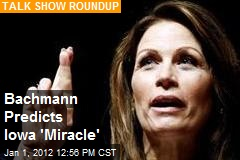 Bachmann Predicts Iowa 'Miracle'
