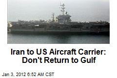 Iran to US Aircraft Carrier: Don't Return to Gulf