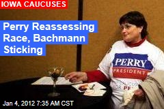 Rick Perry Reassessing Campaign, Michele Bachmann Not Dropping Out