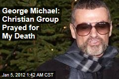 George Michael: Christians for a Moral America Prayed for My Death