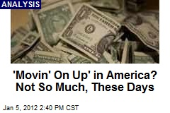 'Movin' On Up' in America? Not So Much, These Days