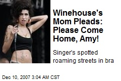 Winehouse's Mom Pleads: Please Come Home, Amy!