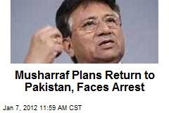 Musharraf Plans Return to Pakistan, Faces Arrest