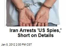 Iran Arrests 'US Spies,' Gives Few Details