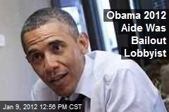 Obama 2012 Aide Was Bailout Lobbyist