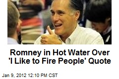 Romney in Hot Water Over 'I Like to Fire People' Quote