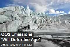 CO2 Emissions 'Will Defer Ice Age'