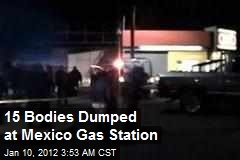 15 Bodies Dumped at Mexico Gas Station